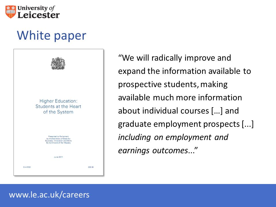 White paper We will radically improve and expand the information available to prospective students, making available much more information about individual courses […] and graduate employment prospects [...] including on employment and earnings outcomes...