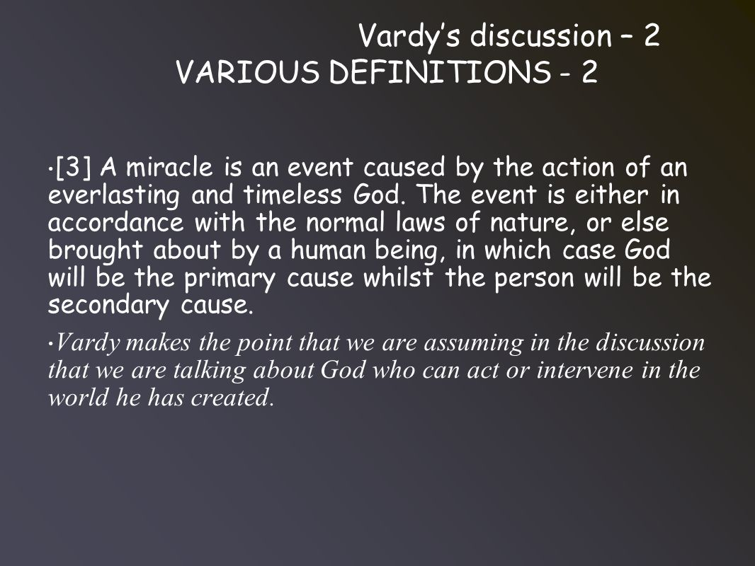 Vardy's discussion – 2 VARIOUS DEFINITIONS - 2 [3] A miracle is an event caused by the action of an everlasting and timeless God.