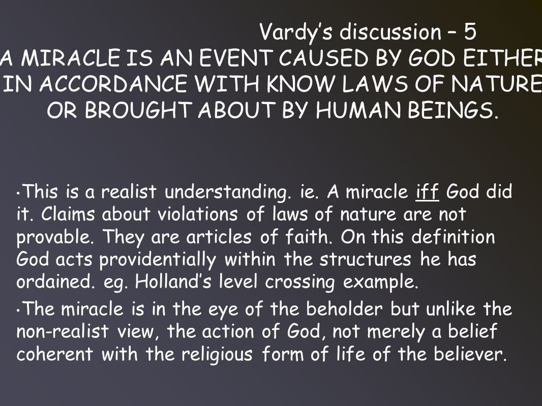 Vardy's discussion – 5 A MIRACLE IS AN EVENT CAUSED BY GOD EITHER IN ACCORDANCE WITH KNOW LAWS OF NATURE OR BROUGHT ABOUT BY HUMAN BEINGS.