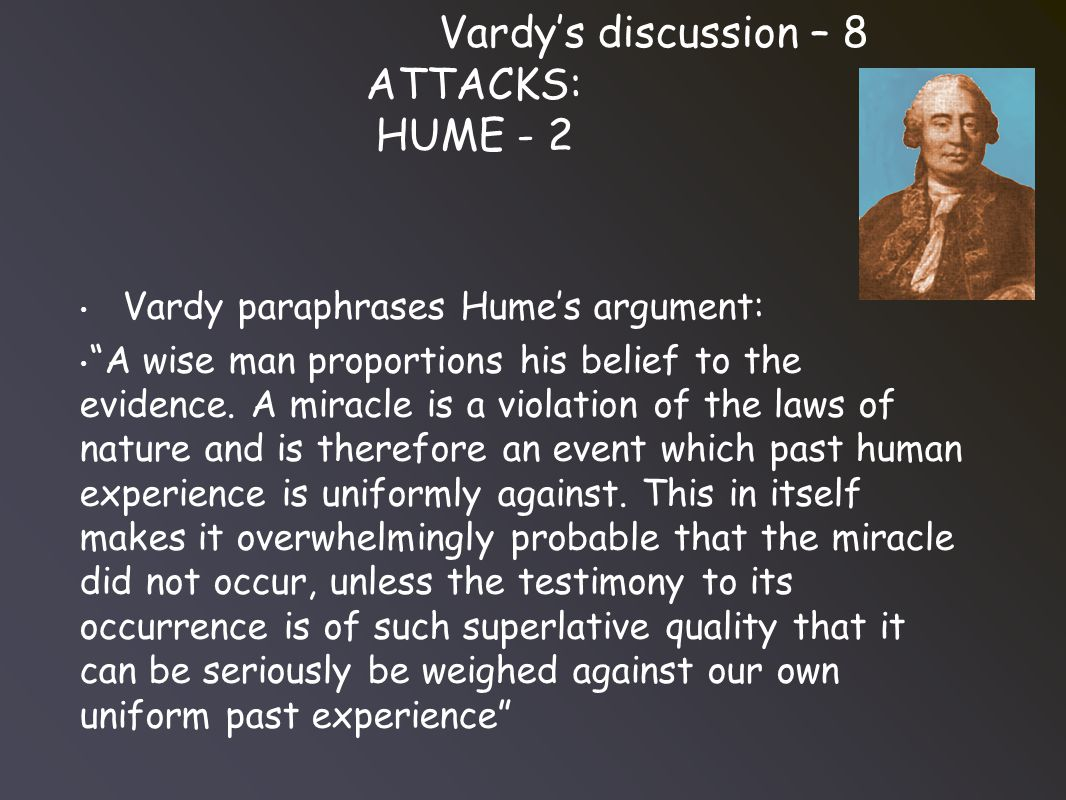Vardy's discussion – 8 ATTACKS: HUME - 2 Vardy paraphrases Hume's argument: A wise man proportions his belief to the evidence.