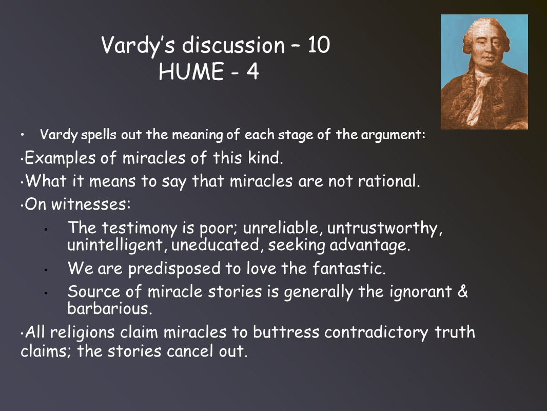 Vardy's discussion – 10 HUME - 4 Vardy spells out the meaning of each stage of the argument: Examples of miracles of this kind.