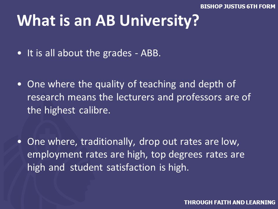THROUGH FAITH AND LEARNING BISHOP JUSTUS 6TH FORM What is an AB University.