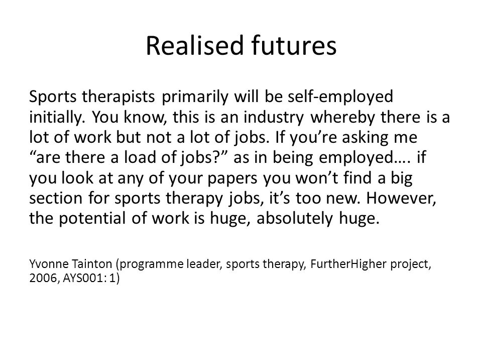 Realised futures Sports therapists primarily will be self-employed initially.