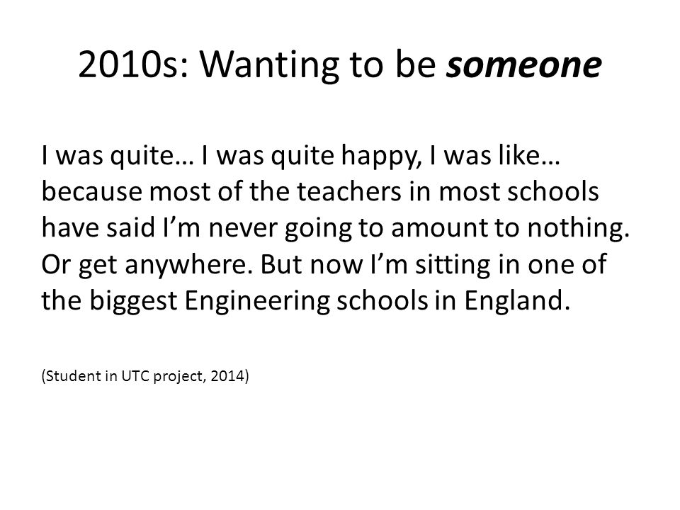 2010s: Wanting to be someone I was quite… I was quite happy, I was like… because most of the teachers in most schools have said I'm never going to amount to nothing.