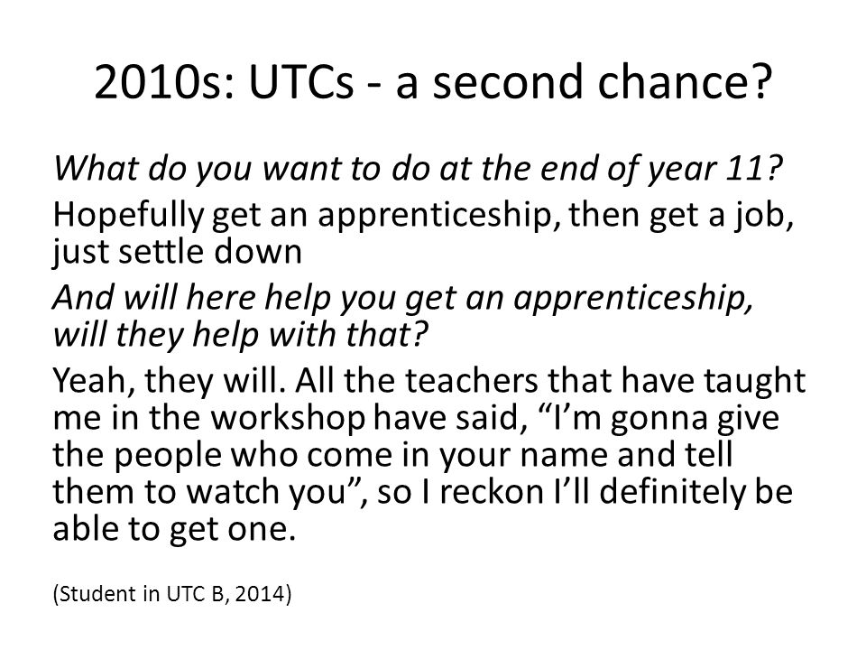 2010s: UTCs - a second chance. What do you want to do at the end of year 11.