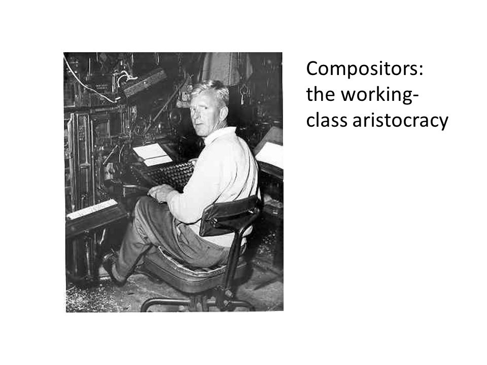 Compositors: the working- class aristocracy