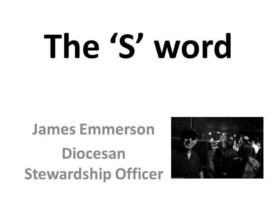 The 'S' word James Emmerson Diocesan Stewardship Officer