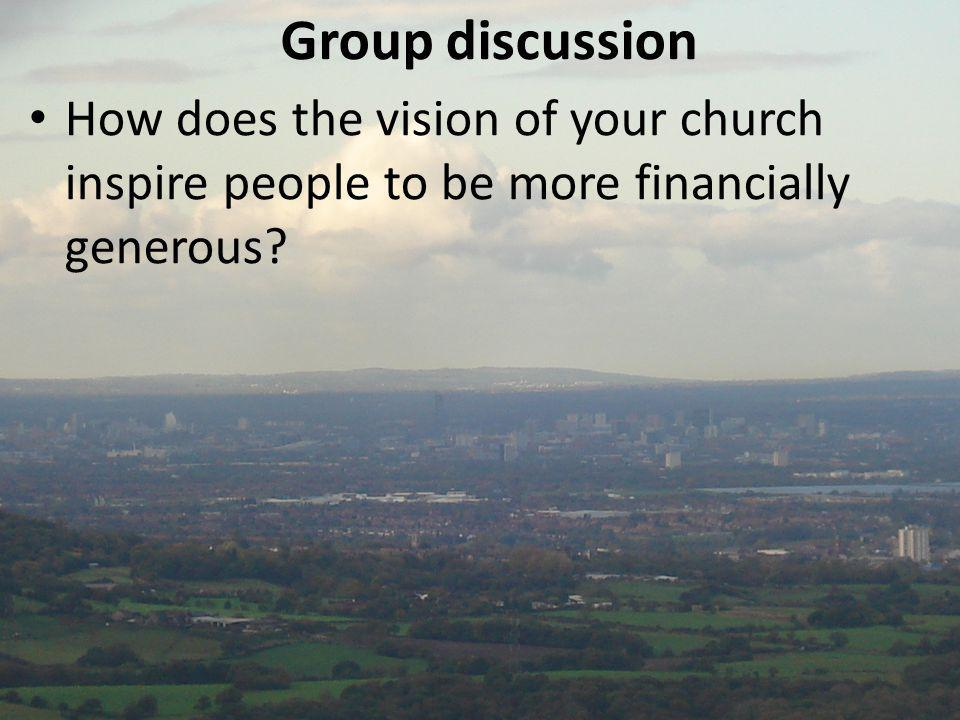 Group discussion How does the vision of your church inspire people to be more financially generous