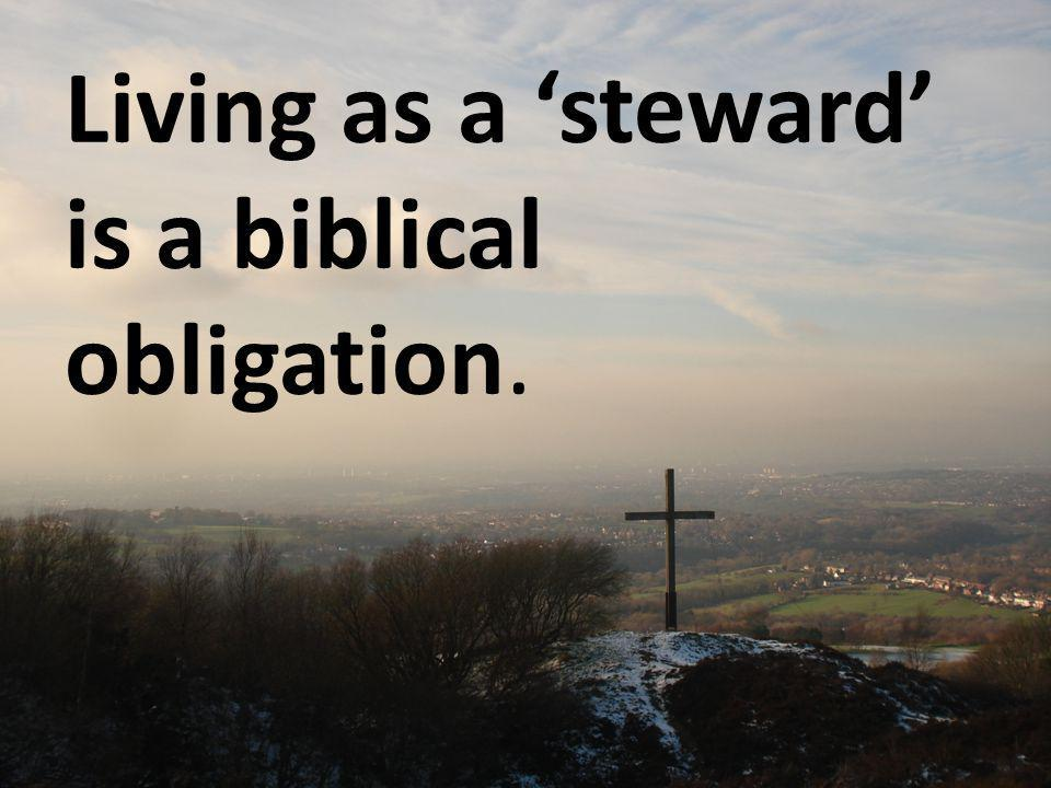 Living as a 'steward' is a biblical obligation.