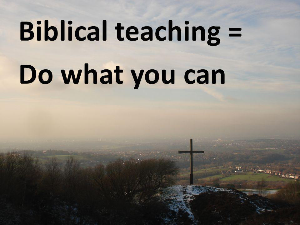 Biblical teaching = Do what you can