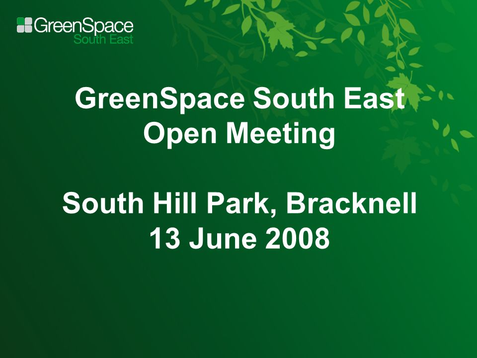 GreenSpace South East Open Meeting South Hill Park, Bracknell 13 June 2008