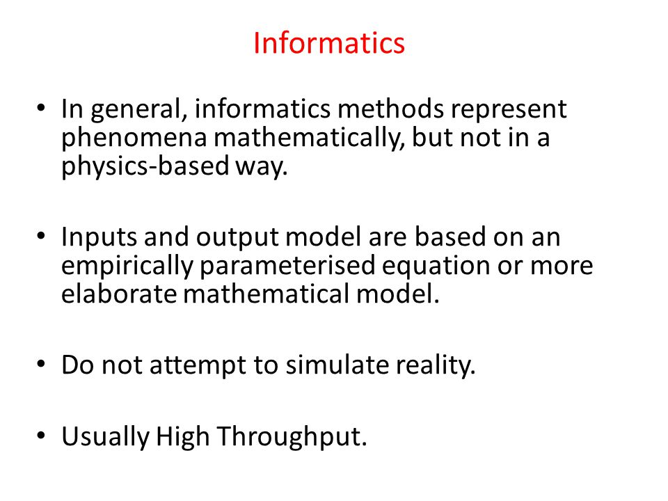 Informatics In general, informatics methods represent phenomena mathematically, but not in a physics-based way.