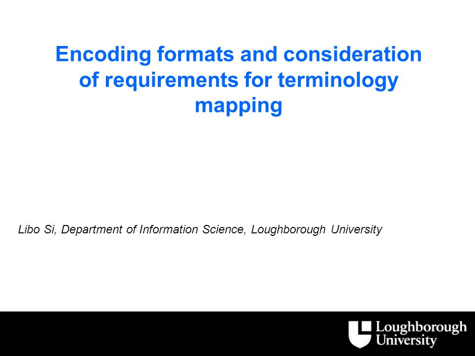 Encoding formats and consideration of requirements for terminology mapping Libo Si, Department of Information Science, Loughborough University