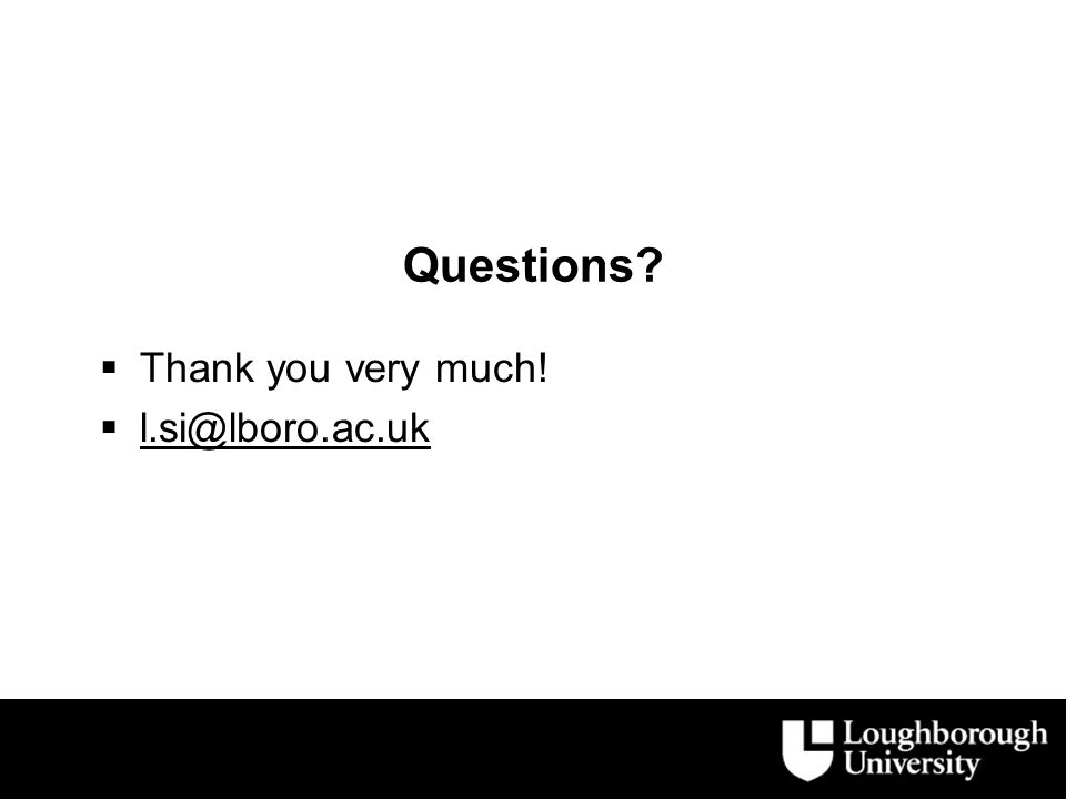 Questions  Thank you very much!  l.si@lboro.ac.uk l.si@lboro.ac.uk