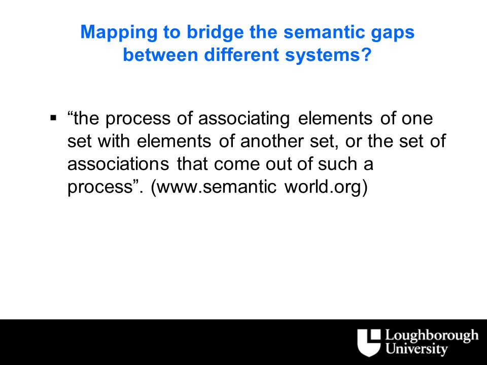 Mapping to bridge the semantic gaps between different systems.