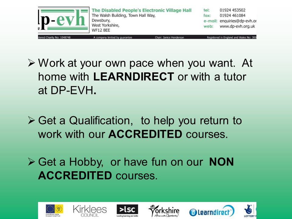 WWork at your own pace when you want. At home with LEARNDIRECT or with a tutor at DP-EVH.