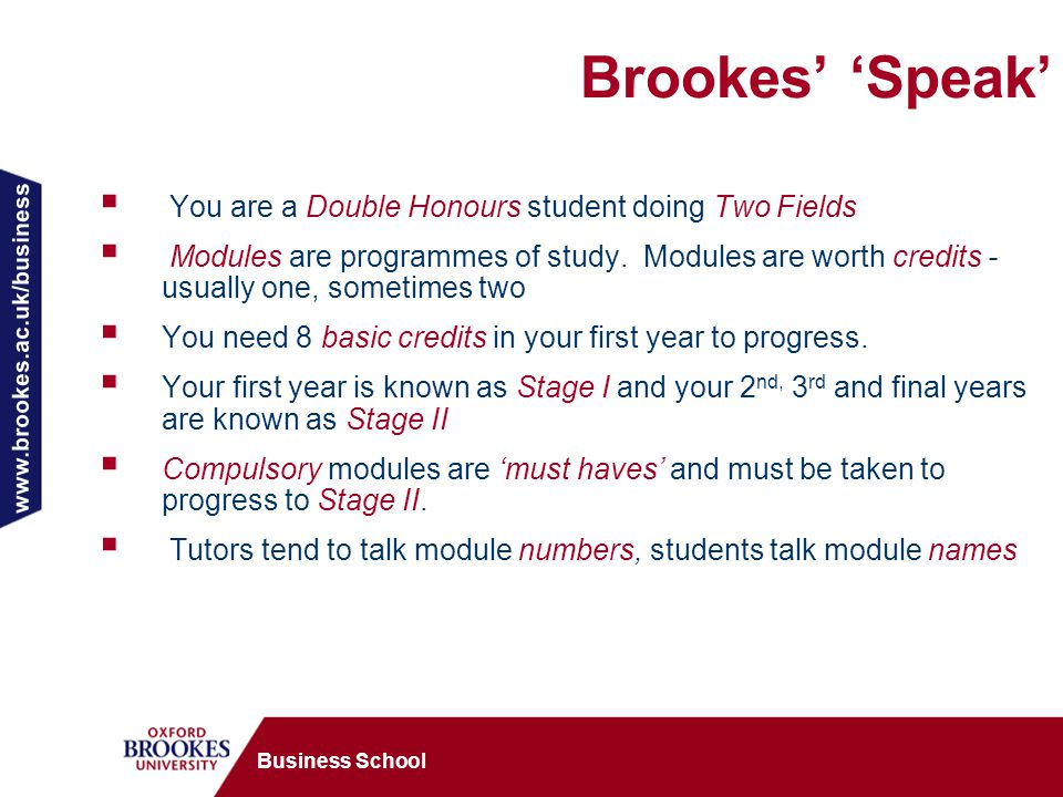 www.brookes.ac.uk/business Business School Brookes' 'Speak'  You are a Double Honours student doing Two Fields  Modules are programmes of study.