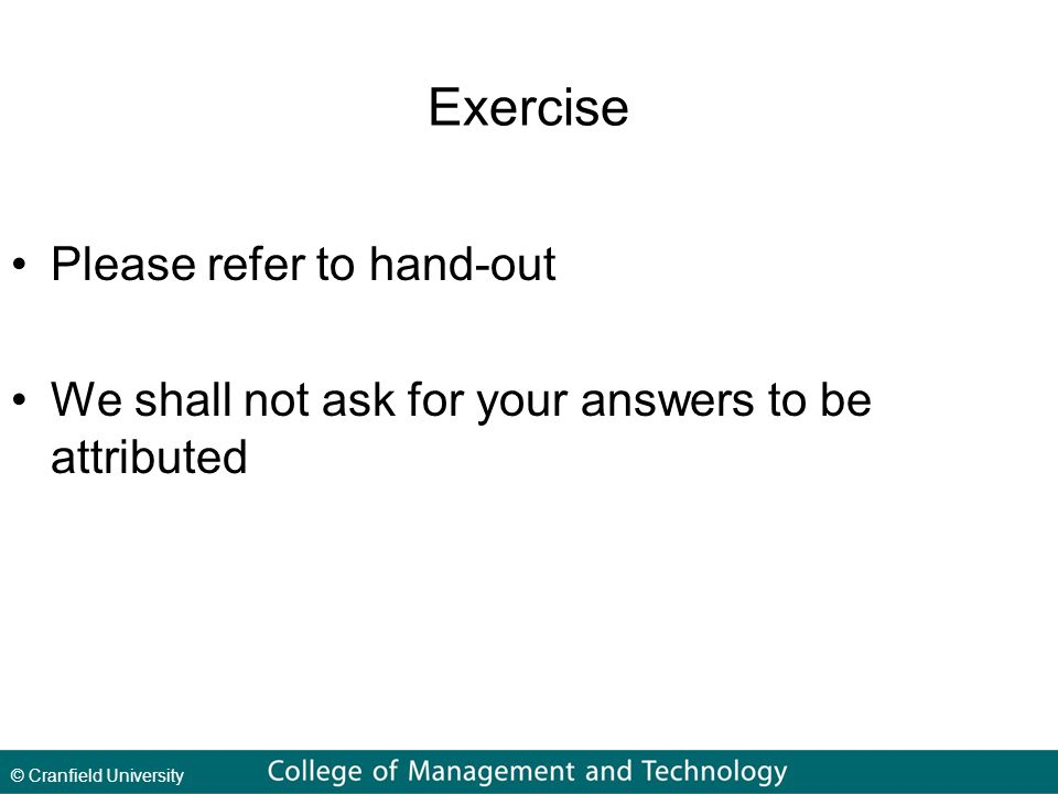 © Cranfield University Exercise Please refer to hand-out We shall not ask for your answers to be attributed