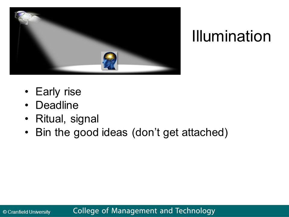 © Cranfield University Illumination Early rise Deadline Ritual, signal Bin the good ideas (don't get attached)