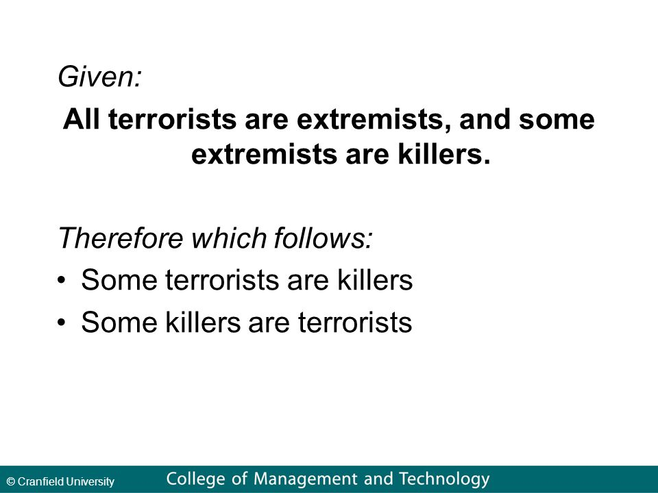 © Cranfield University Given: All terrorists are extremists, and some extremists are killers.