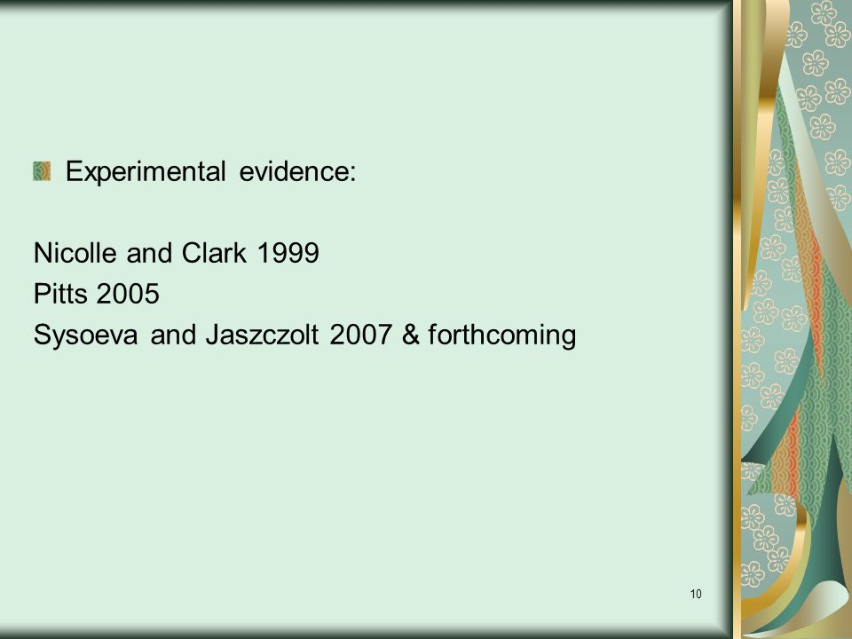 10 Experimental evidence: Nicolle and Clark 1999 Pitts 2005 Sysoeva and Jaszczolt 2007 & forthcoming