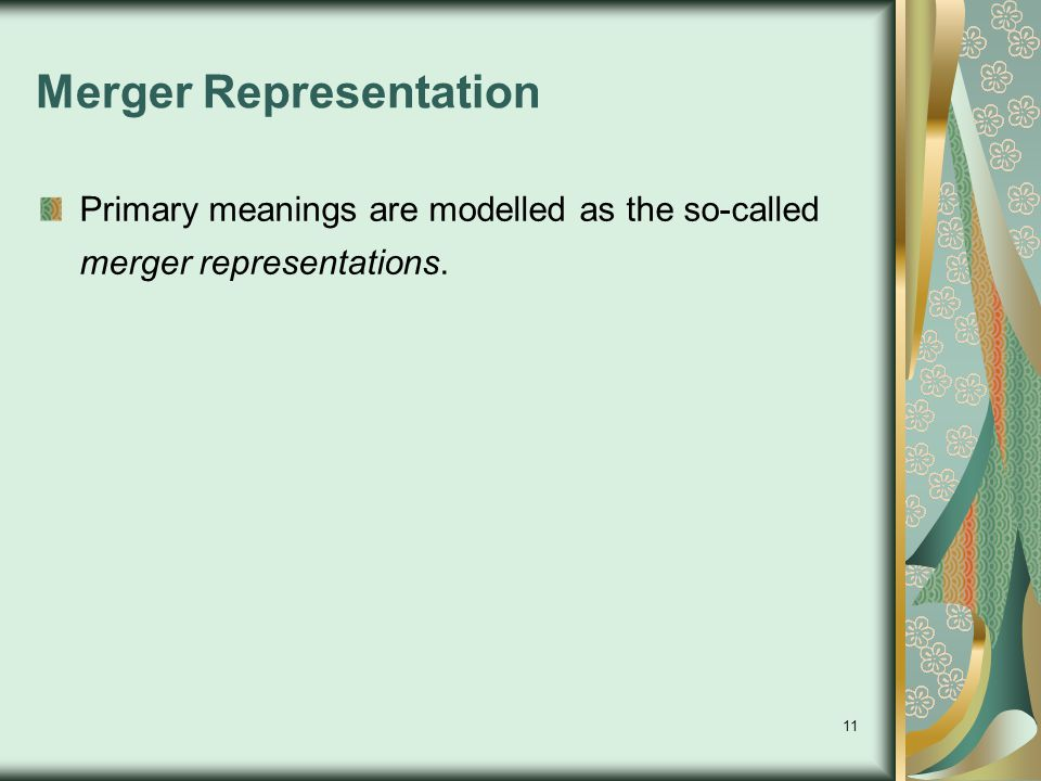 11 Merger Representation Primary meanings are modelled as the so-called merger representations.