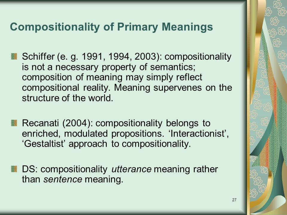 27 Compositionality of Primary Meanings Schiffer (e.