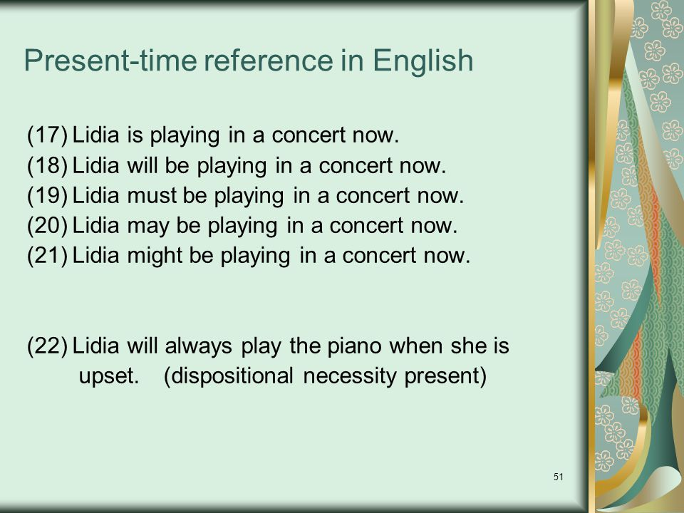 51 Present-time reference in English (17)Lidia is playing in a concert now.