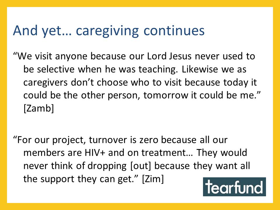 And yet… caregiving continues We visit anyone because our Lord Jesus never used to be selective when he was teaching.