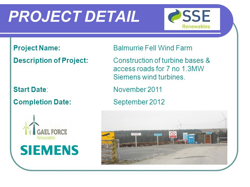 Project Name:Balmurrie Fell Wind Farm Description of Project:Construction of turbine bases & access roads for 7 no 1.3MW Siemens wind turbines.