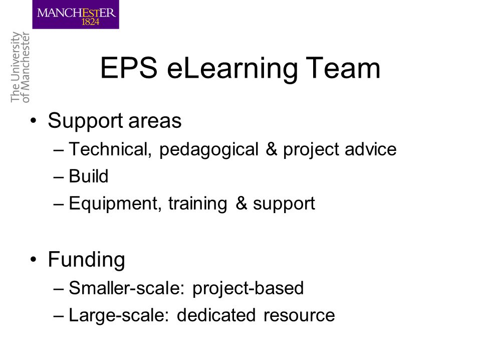Support areas –Technical, pedagogical & project advice –Build –Equipment, training & support Funding –Smaller-scale: project-based –Large-scale: dedicated resource