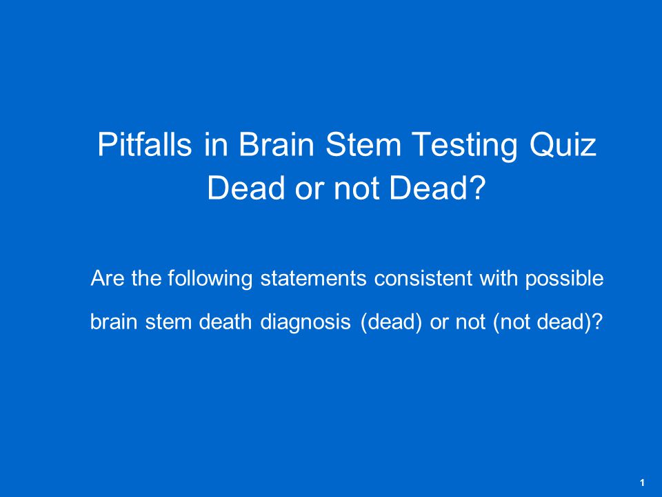 Pitfalls in Brain Stem Testing Quiz Dead or not Dead.