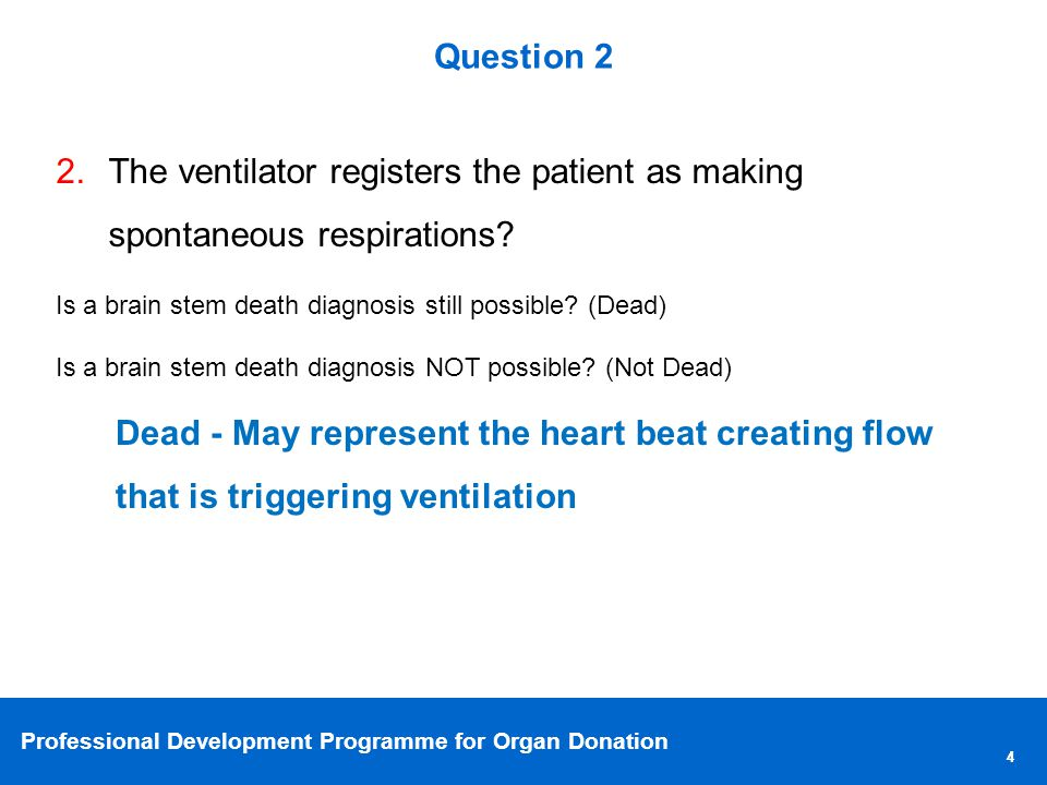 Professional Development Programme for Organ Donation 44 Question 2 2.The ventilator registers the patient as making spontaneous respirations.
