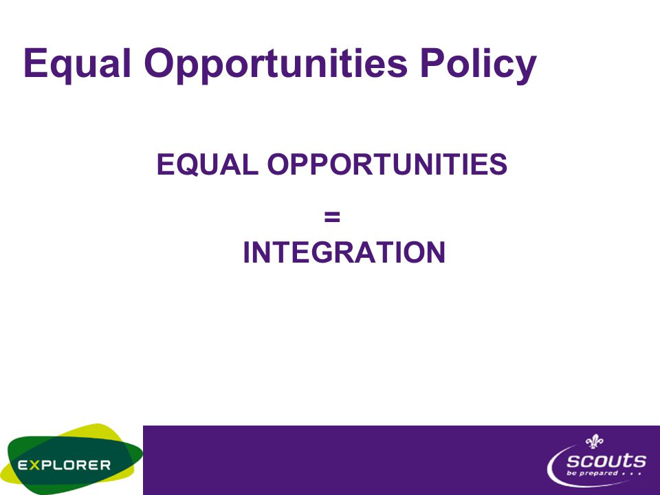 Equal Opportunities Policy EQUAL OPPORTUNITIES = INTEGRATION