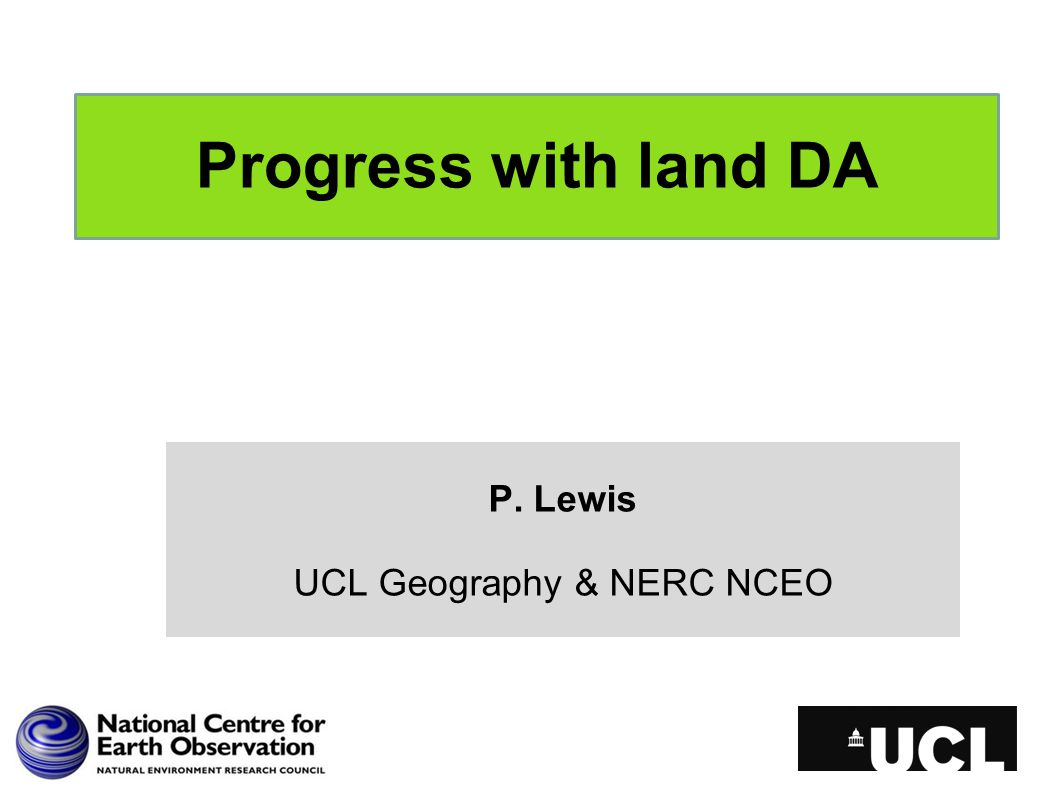 Progress with land DA P. Lewis UCL Geography & NERC NCEO