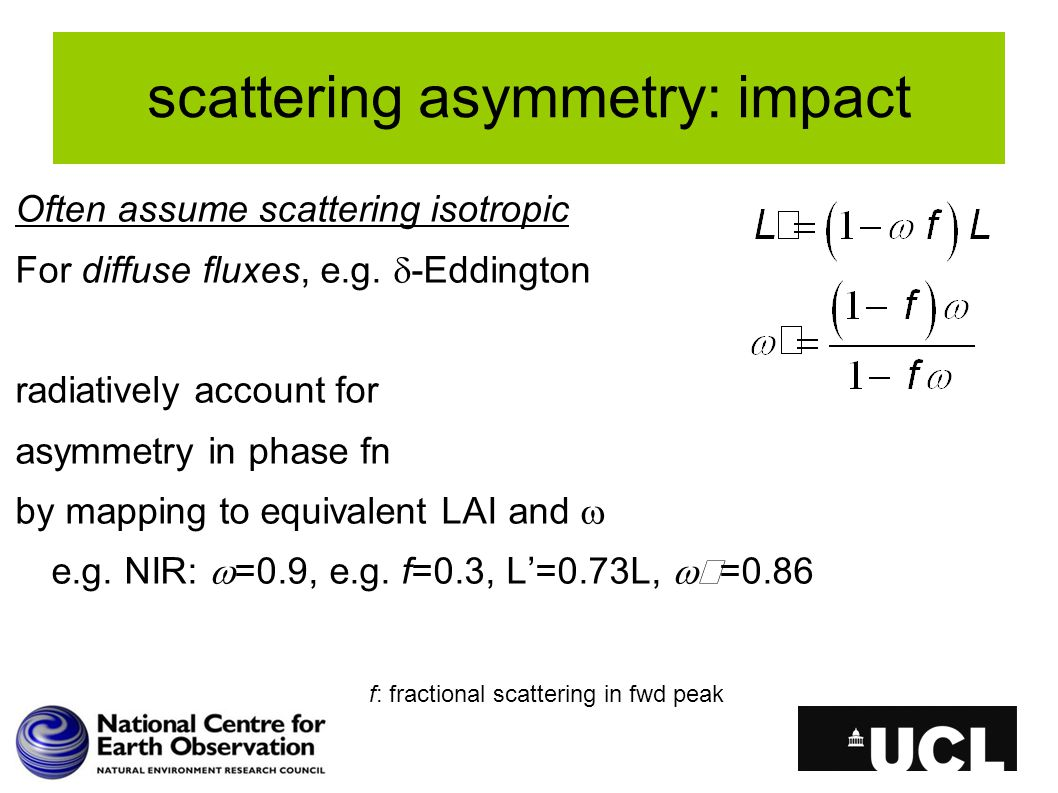 scattering asymmetry: impact Often assume scattering isotropic For diffuse fluxes, e.g.