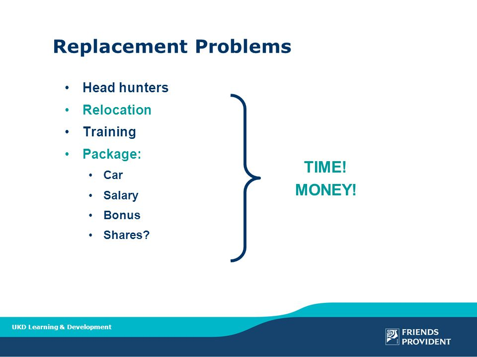 UKD Learning & Development Replacement Problems Head hunters Relocation Training Package: Car Salary Bonus Shares.