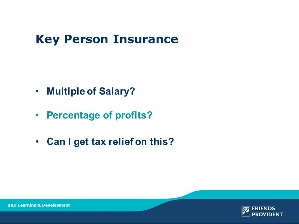 UKD Learning & Development Key Person Insurance Multiple of Salary.