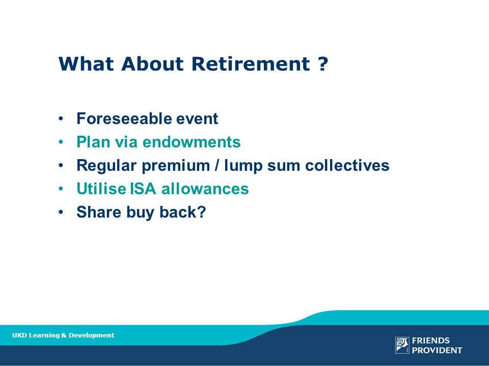 UKD Learning & Development What About Retirement .