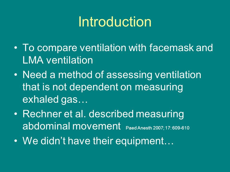 Introduction To compare ventilation with facemask and LMA ventilation Need a method of assessing ventilation that is not dependent on measuring exhaled gas… Rechner et al.