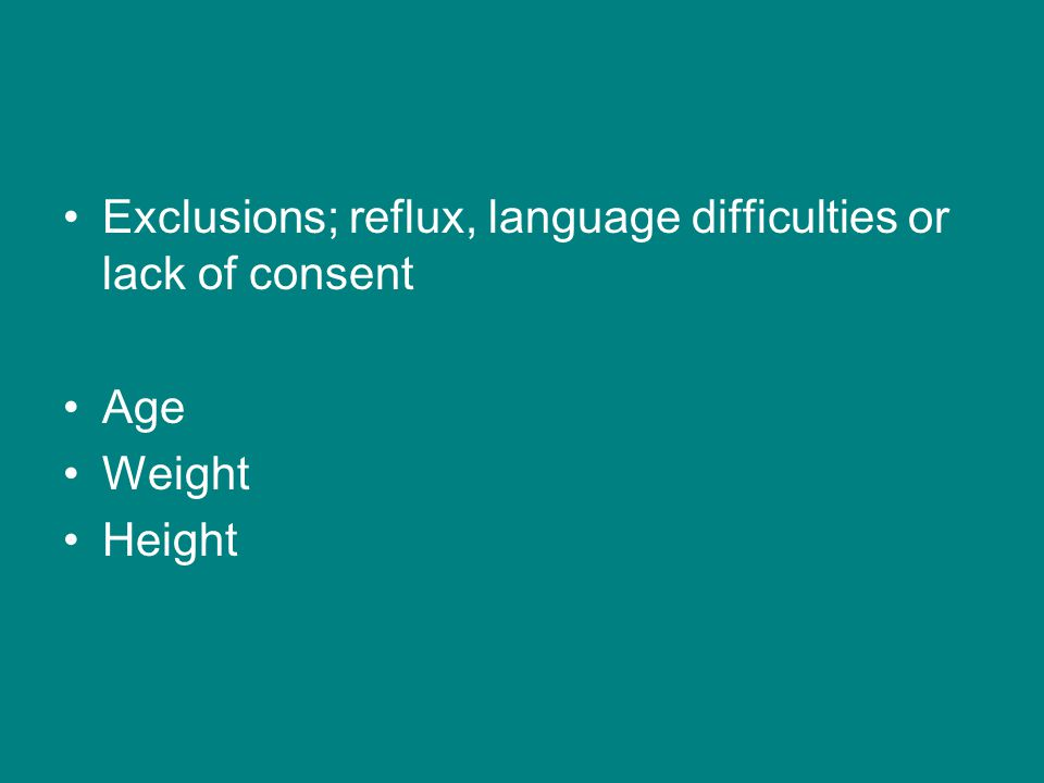 Exclusions; reflux, language difficulties or lack of consent Age Weight Height