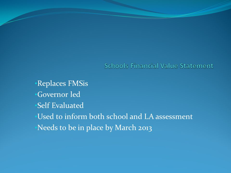 Replaces FMSis Governor led Self Evaluated Used to inform both school and LA assessment Needs to be in place by March 2013