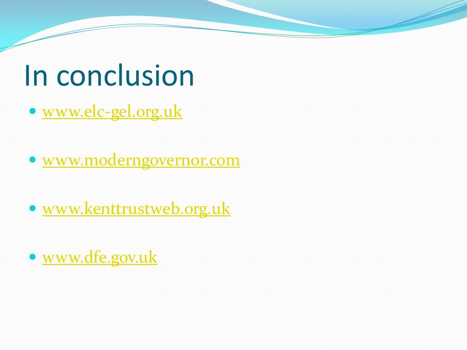 In conclusion www.elc-gel.org.uk www.moderngovernor.com www.kenttrustweb.org.uk www.dfe.gov.uk