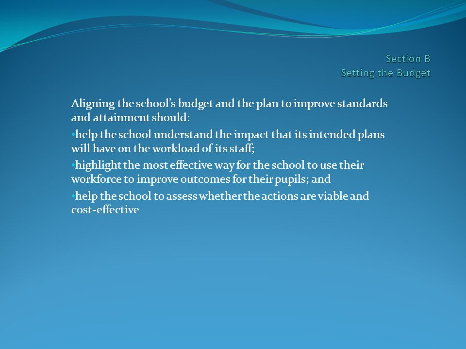 Aligning the school's budget and the plan to improve standards and attainment should: help the school understand the impact that its intended plans will have on the workload of its staff; highlight the most effective way for the school to use their workforce to improve outcomes for their pupils; and help the school to assess whether the actions are viable and cost-effective
