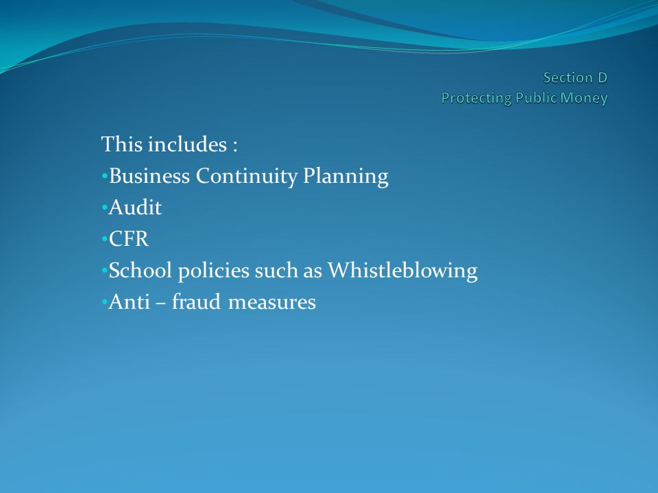 This includes : Business Continuity Planning Audit CFR School policies such as Whistleblowing Anti – fraud measures