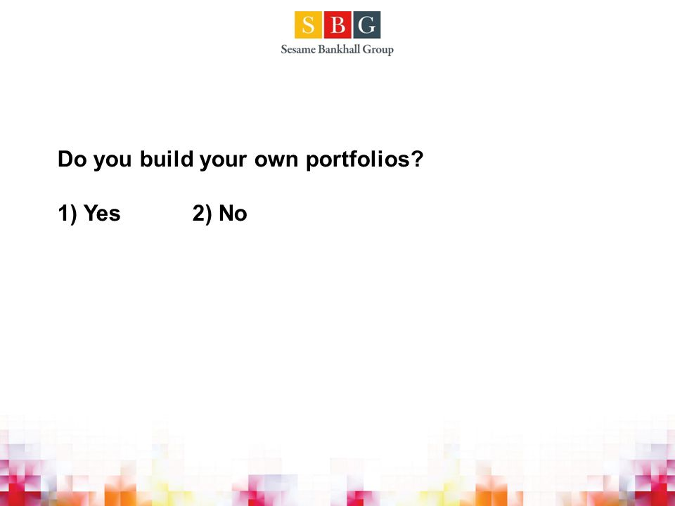 Do you build your own portfolios 1) Yes2) No