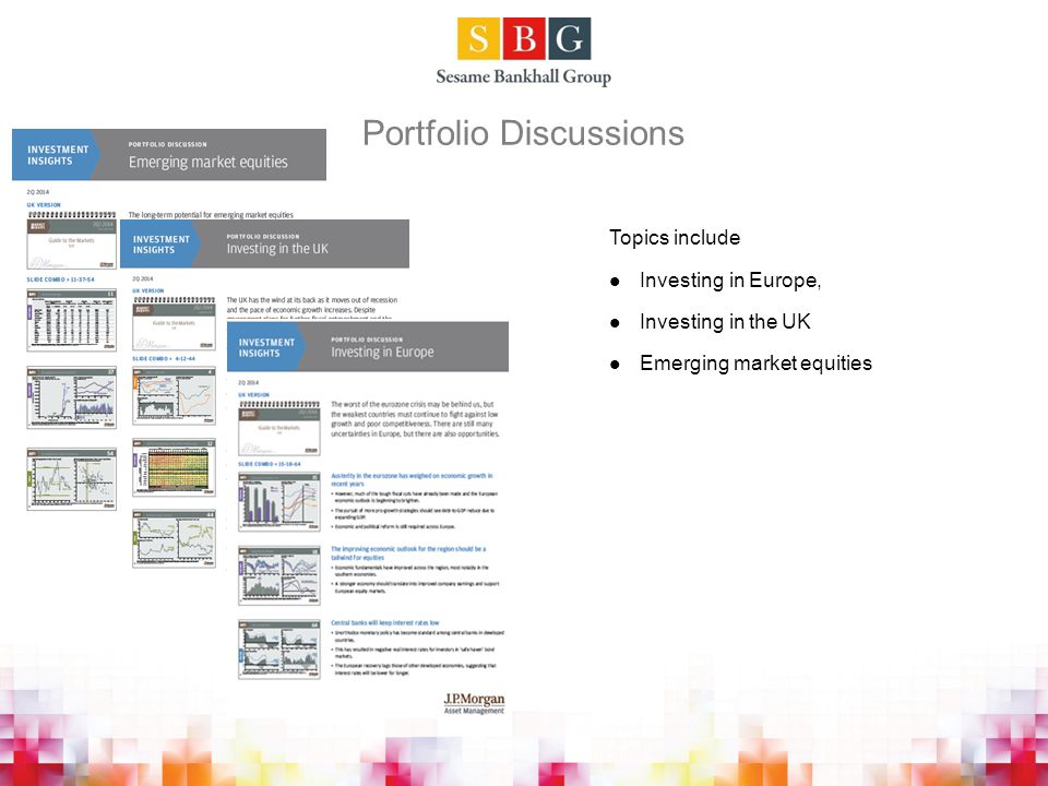 Portfolio Discussions Topics include Investing in Europe, Investing in the UK Emerging market equities
