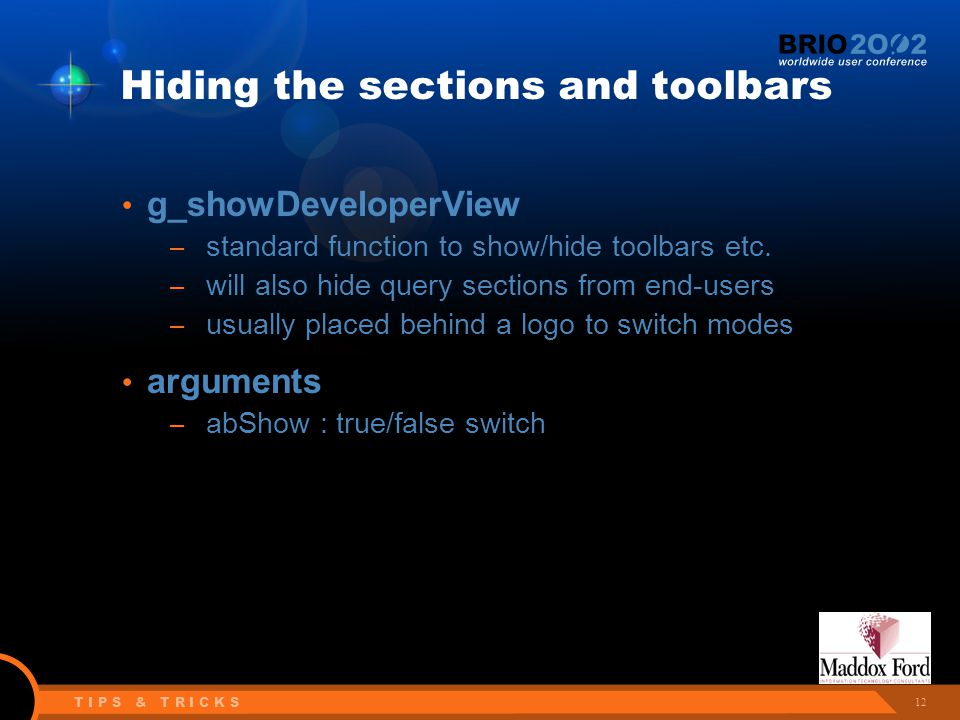 12 T I P S & T R I C K S Hiding the sections and toolbars g_showDeveloperView – standard function to show/hide toolbars etc.