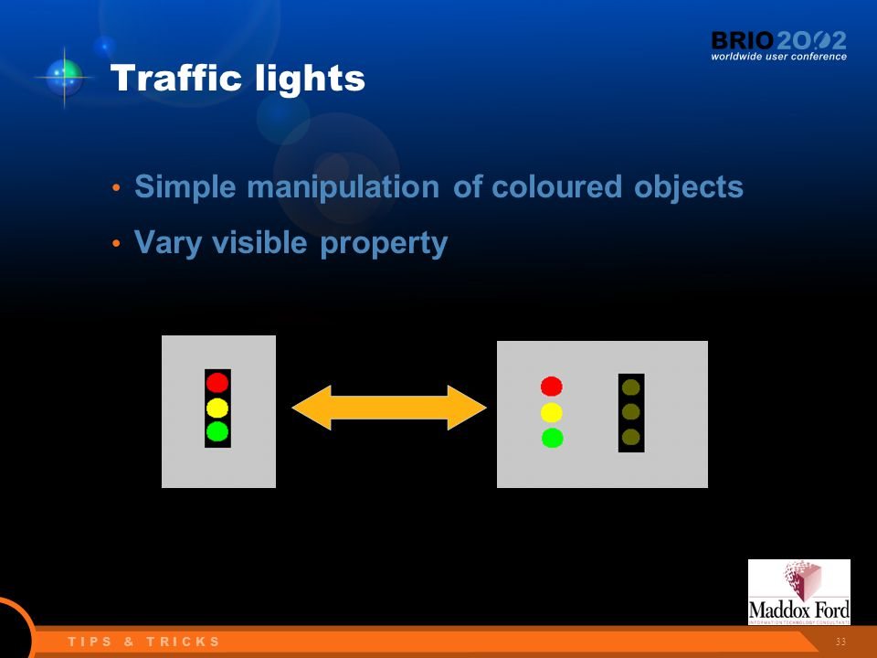 33 T I P S & T R I C K S Traffic lights Simple manipulation of coloured objects Vary visible property