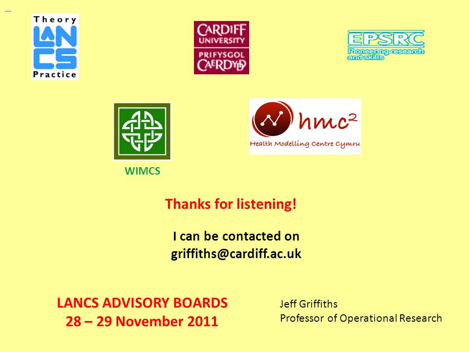 LANCS ADVISORY BOARDS 28 – 29 November 2011 Jeff Griffiths Professor of Operational Research WIMCS Thanks for listening.